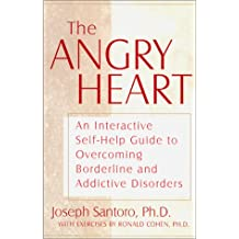 The Angry Heart: An Interactice Self-Help Guide to Overcoming Borderline and Addictive Disorders