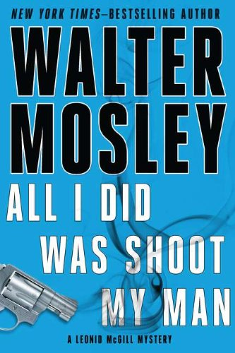 All I Did Was Shoot My Man (Leonid McGill Mysteries) Walter Mosley