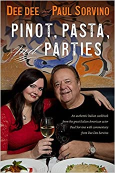 Book Pinot, Pasta, and Parties: An authentic Italian cookbook from the great Italian-American actor Paul Sorvino and Emmy Award winner Dee Dee Sorvino