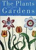 The Plants That Shaped Our Gardens, David C. Stuart, 0674007905