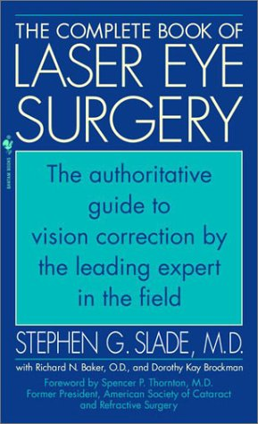 The Complete Book of Laser Eye Surgery: The Authoritative Guide To Vision Correction By The Leading Expert In The Field