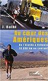 Au coeur des Amériques : De l'Alaska à Ushuaïa par Balhi