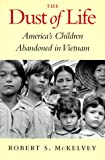 The Dust of Life: America's Children Abandoned in Vietnam (Donald R. Ellegood International Publications)