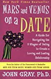 Mars and Venus on a Date: A Guide for Navigating the 5 Stages of Dating to Create a Loving and Lasting Relationship offers