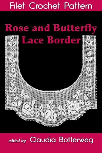 - Rose and Butterfly Lace Border Filet Crochet Pattern: Complete Instructions and Chart