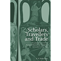 Scholars, Travellers and Trade: The Pioneer Years of the National Museum of Antiquities in Leiden, 1818-1840 (English…