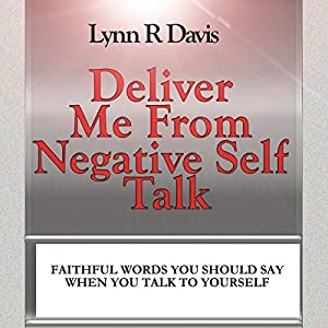 deliver me from negative self talk faithful