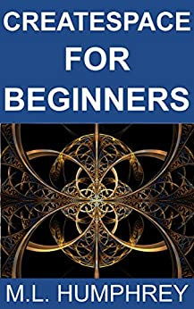 CreateSpace for Beginners (Self-Publishing Essentials Book 3) by [Humphrey, M.L.]