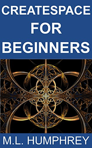 CreateSpace for Beginners (Self-Publishing Essentials Book 3)