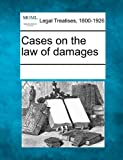 Cases on the Law of Damages, , 1241115613