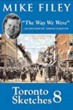 Front cover for the book Toronto Sketches 8 : The Way We Were by Mike Filey