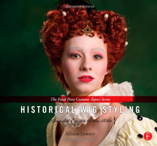 [Historical Wig Styling: Ancient Egypt to the 1830s (The Focal Press Costume Topics Series) (Volume] (Dance Costume Design Books)