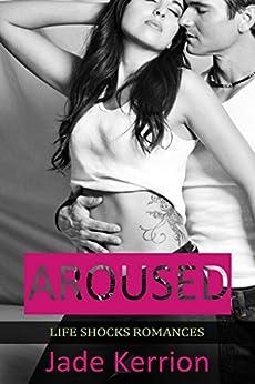 ROMANCE: Aroused: Contemporary Romance (Life Shocks Romances Book 1) by [Kerrion, Jade]