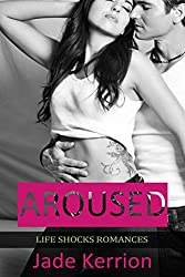 Aroused (Life Shocks Romances Book 1)
