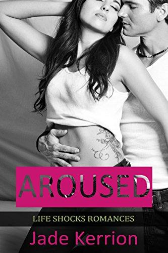 (Aroused (Life Shocks Romances Series Book 1))