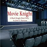 Movie Knight - a Black Knight Short Story (The Black Knight Chronicles)