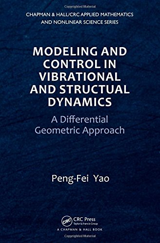 Modeling and Control in Vibrational and Structural Dynamics: A Differential Geometric Approach (Chapman & Hall/CRC Applied Mathematics & Nonlinear Science)