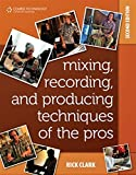 Mixing, Recording, and Producing Techniques of the Pros: Insights on Recording Audio for Music, Video, Film, and Games