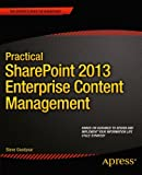 Practical SharePoint 2013 Enterprise Content Management, Steve Goodyear, 1430261692