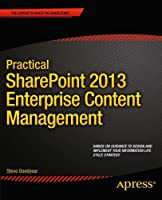 Practical SharePoint 2013 Enterprise Content Management Front Cover