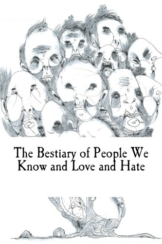 The Bestiary of People We Know and Love and Hate (Publishing 344) (Volume 1)