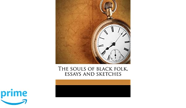 the souls of black folk essays and sketches w e b du  the souls of black folk essays and sketches w e b 1868 1963 du bois 9781178442434 com books