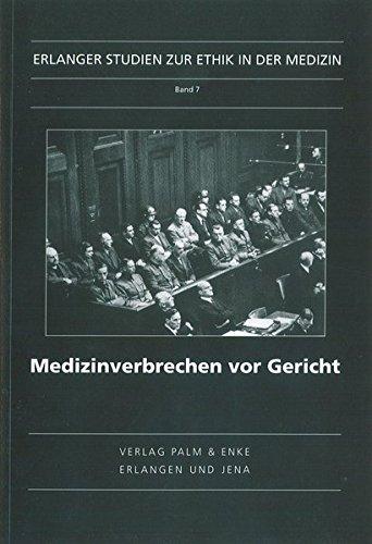 Medizinverbrechen vor Gericht: Die Urteile im Nürnberger Ärzteprozess gegen Karl Brandt und Andere sowie aus dem Prozess gegen Generalfeldmarschall Milch (Erlanger Studien zur Ethik in der Medizin)