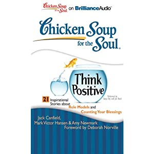 Chicken Soup for the Soul: Think Positive - 21 Inspirational Stories About Role Models and Counting Your Blessings Audiobook