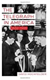 The Telegraph in America, 1832-1920, Hochfelder, David, 1421407477