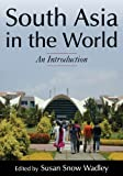 South Asia in the World : An Introduction, Susan Snow Wadley, 0765639661