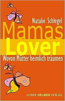 Mamas Lover: Wovon Mütter heimlich träumen