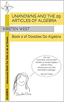 Unknowns And The 29 Articles of Algebra: Book 2 of Doodles Do Algebra by [West, Kirsten]