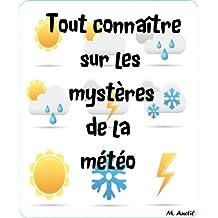 Tout connaître sur les mystères de la météo. (French Edition)