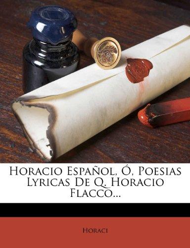 Horacio Español, Ó, Poesias Lyricas De Q. Horacio Flacco... (Spanish Edition)