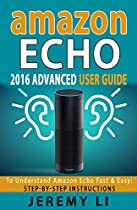 AMAZON ECHO: 2016 ADVANCED USER GUIDE  TO UNDERSTAND AMAZON ECHO FAST & EASY: STEP-BY-STEP INSTRUCTIONS (AMAZON ECHO, AMAZON ECHO USER GUIDE 2016)