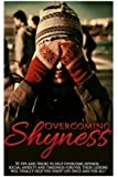 Overcoming Shyness: 30 Tips and Tricks to Help Overcome Shyness, Social Anxiety and Timidness Forever. These Lessons Will Finally Help You Enjoy Life Once and for All!