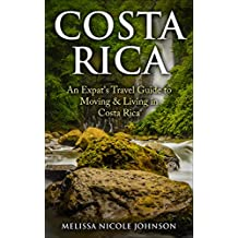 Costa Rica: An Expat's Travel Guide to Moving & Living in Costa Rica