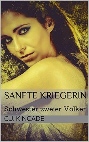 Sanfte Kriegerin: Schwester zweier Völker (German Edition)