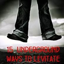 15 underground ways to levitate