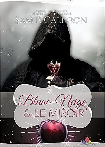Blanc-Neige & le miroir - Sam P. Caldron