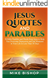 Jesus Quotes and Parables: 50 Bible Parables and Words from Jesus to Help You Overcome Depression and Sad Moments in Your Life in Less Than 30 Days