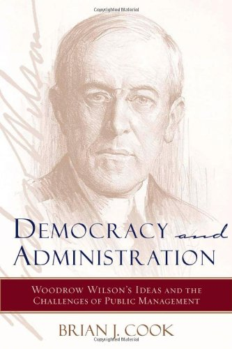 Democracy and Administration: Woodrow Wilson's Ideas and the Challenges of Public Management (Johns Hopkins Studies in G