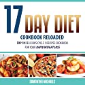 17 Day Diet Cookbook Reloaded: Top 70 Delicious Cycle 1 Recipes Cookbook for You Audiobook by Samantha Michaels Narrated by Caroline Miller