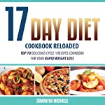 17 Day Diet Cookbook Reloaded: Top 70 Delicious Cycle 1 Recipes Cookbook for You | Samantha Michaels