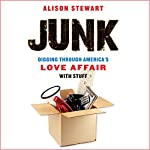 Junk: Digging Through America's Love Affair with Stuff | Alison Stewart