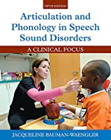 Articulation and Phonology in Speech Sound Disorders: A Clinical Focus, 5th Edition