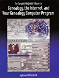 The Complete Beginner's Guide to Genealogy, the Internet and Your Genealogy Computer Program, Clifford, Karen, 0806316365