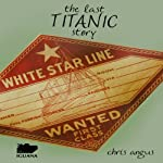 The Last Titanic Story | Chris Angus