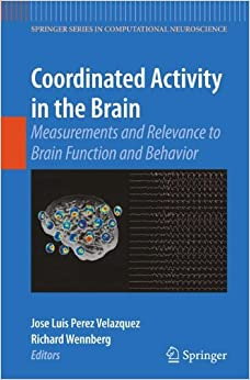 Coordinated Activity in the Brain: Measurements and Relevance to Brain Function and Behavior (Springer Series in Computational Neuroscience)