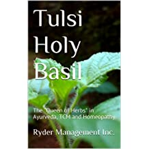 "Tulsi Holy Basil: The ""Queen of Herbs"" in Ayurveda, TCM and Homeopathy (Learning  Medicinal Herbs within India's Ancient  Ayurvedic Medicine Book 2)"